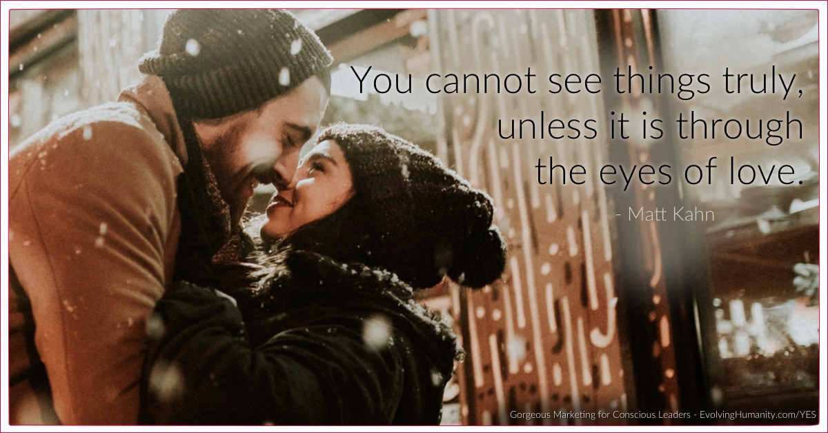 you cannot see but through love